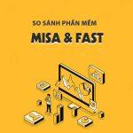 So sánh phần mềm kế toán Fast và Misa phiên bản mới nhất